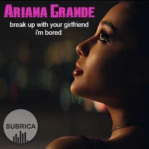 موزیک ویدیو Ariana Grande - break up with your girlfriend, i'm bored با زیرنویس فارسی