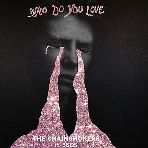 دانلود موزیک ویدیو Who do you love از The Chainsmokers & 5 Seconds of Summer با زیرنویس فارسی