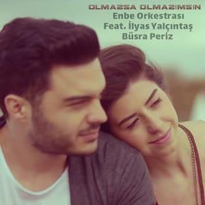 موزیک ویدیو Enbe Orkestrasi Feat. ilyas Yalcintas & Busra Periz - Olmazsa Olmazimsin cover با زیرنویس